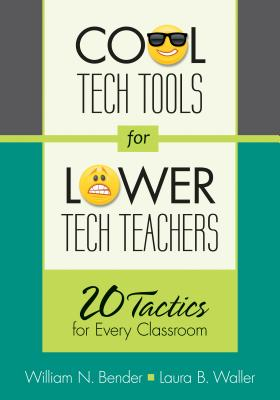Cool Tech Tools for Lower Tech Teachers By Bender, William N./ Waller, Laura B.